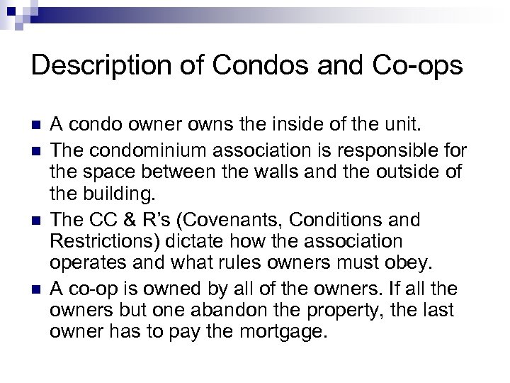 Description of Condos and Co-ops n n A condo owner owns the inside of