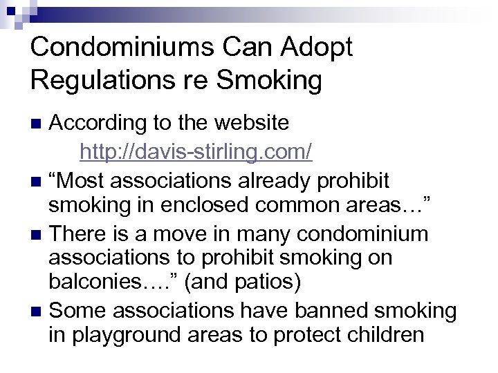 Condominiums Can Adopt Regulations re Smoking According to the website http: //davis-stirling. com/ n