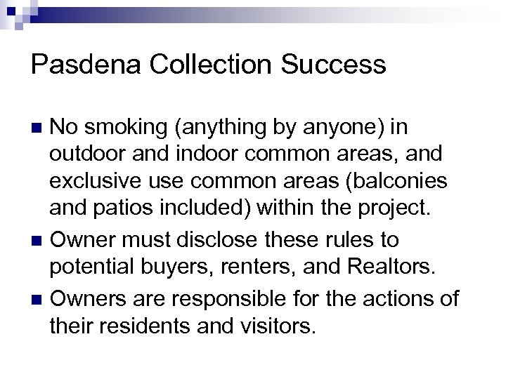 Pasdena Collection Success No smoking (anything by anyone) in outdoor and indoor common areas,