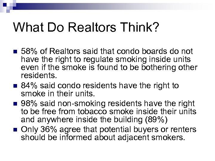 What Do Realtors Think? n n 58% of Realtors said that condo boards do