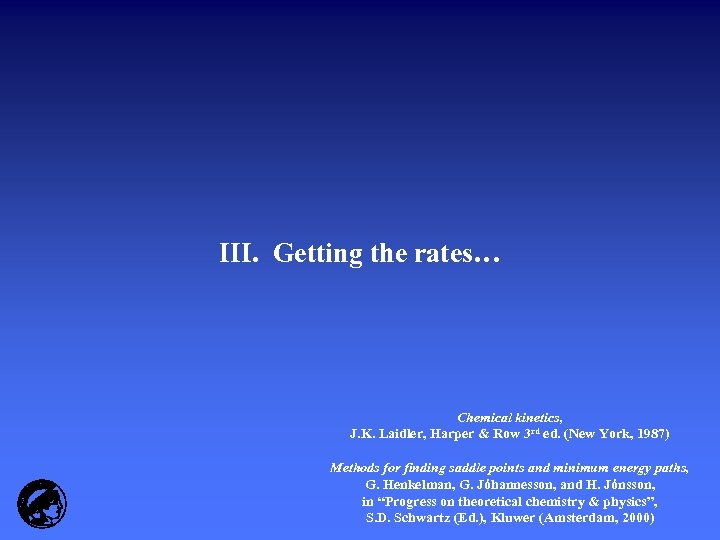III. Getting the rates… Chemical kinetics, J. K. Laidler, Harper & Row 3 rd