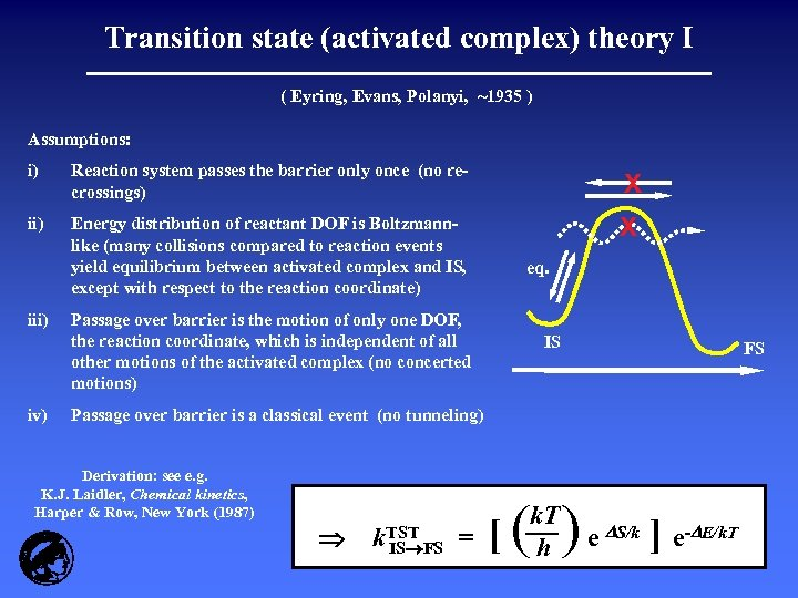 Transition state (activated complex) theory I ( Eyring, Evans, Polanyi, ~1935 ) Assumptions: i)