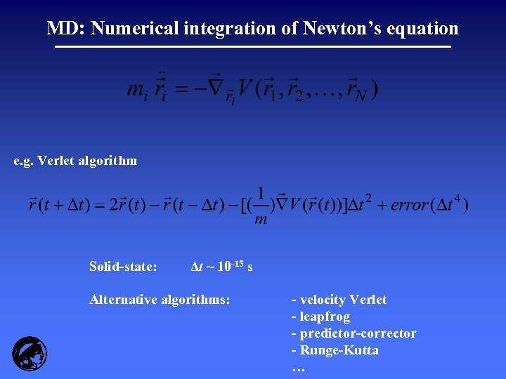 MD: Numerical integration of Newton's equation e. g. Verlet algorithm Solid-state: Δt ~ 10