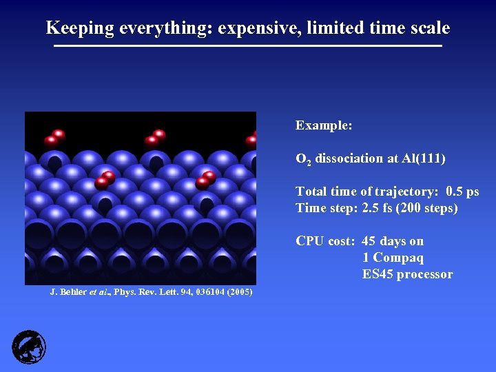 Keeping everything: expensive, limited time scale Example: O 2 dissociation at Al(111) Total time
