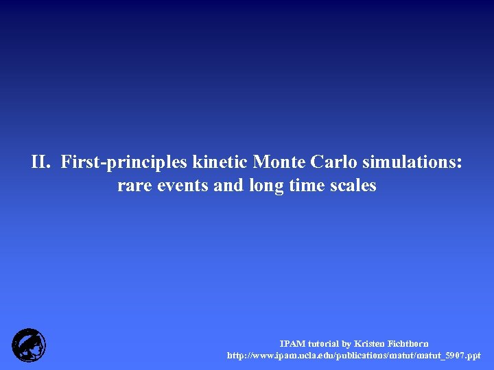 II. First-principles kinetic Monte Carlo simulations: rare events and long time scales IPAM tutorial