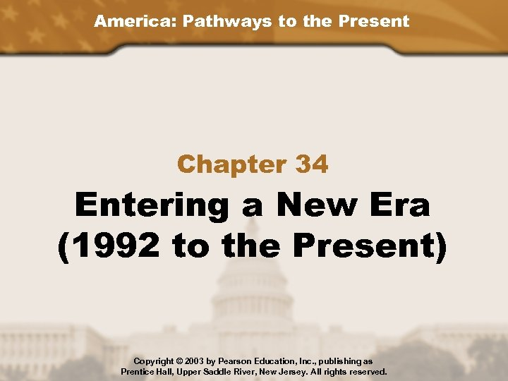 America: Pathways to the Present Chapter 34 Entering a New Era (1992 to the