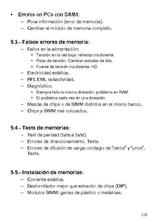 • Errores en PCs con SIMM: – Poca información (error de memoria). –