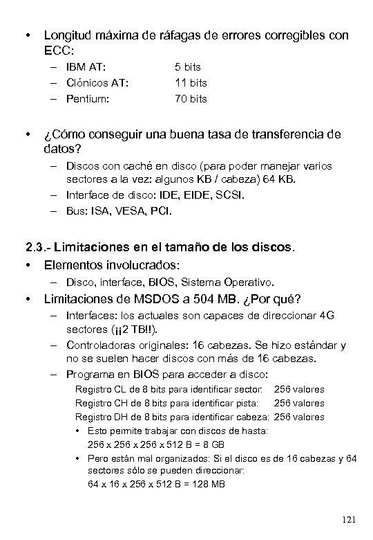 • Longitud máxima de ráfagas de errores corregibles con ECC: – IBM AT: