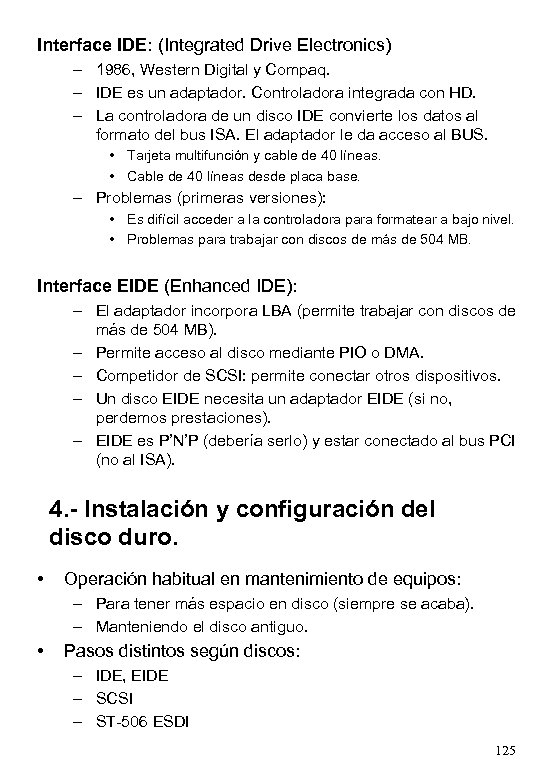 Interface IDE: (Integrated Drive Electronics) – 1986, Western Digital y Compaq. – IDE es