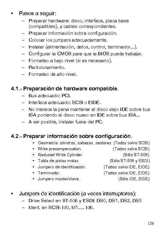 • Pasos a seguir: – Preparar hardware: disco, interface, placa base (compatibles), y