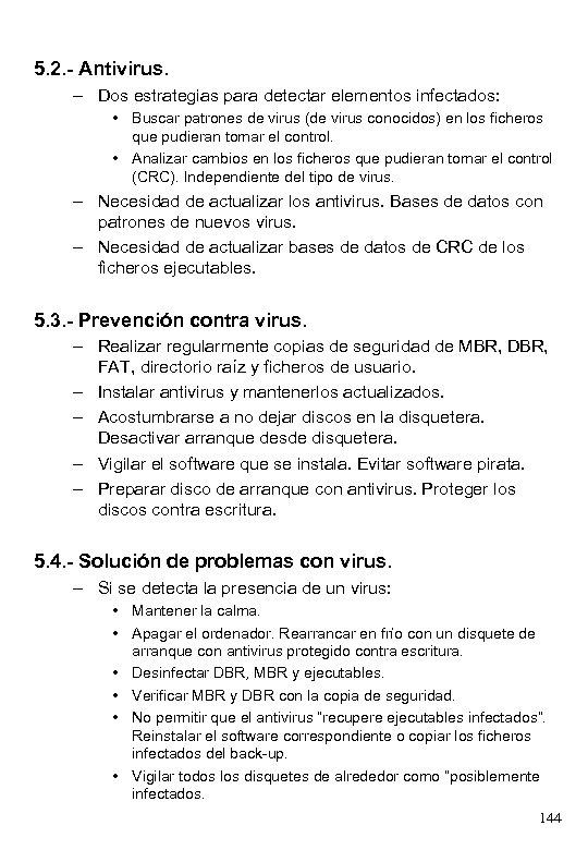 5. 2. - Antivirus. – Dos estrategias para detectar elementos infectados: • Buscar patrones