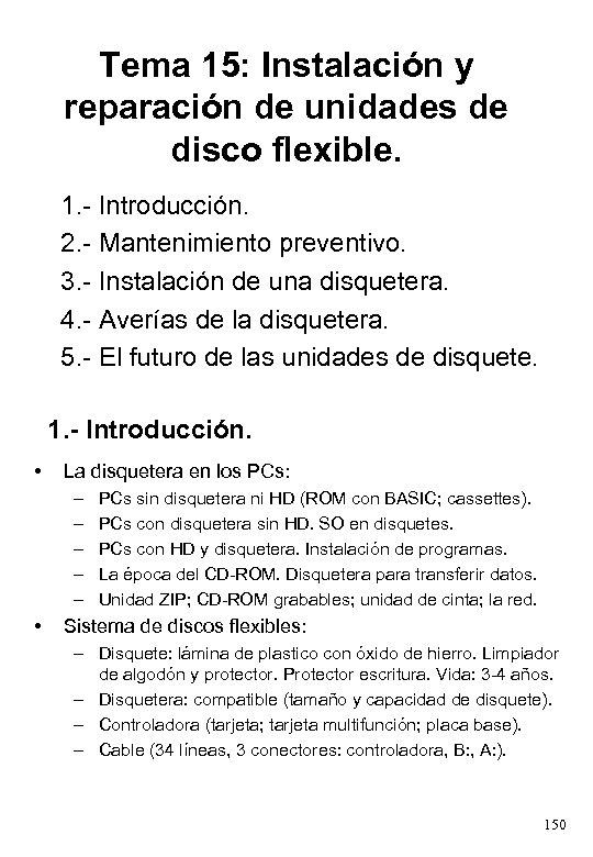 Tema 15: Instalación y reparación de unidades de disco flexible. 1. - Introducción. 2.