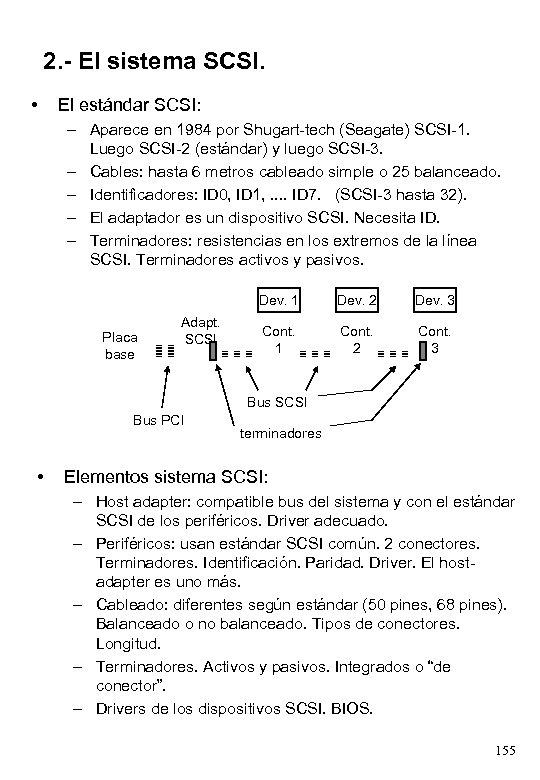 2. - El sistema SCSI. • El estándar SCSI: – Aparece en 1984 por
