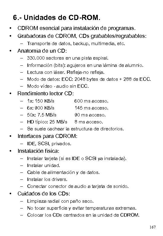 6. - Unidades de CD-ROM. • • CDROM esencial para instalación de programas. Grabadoras