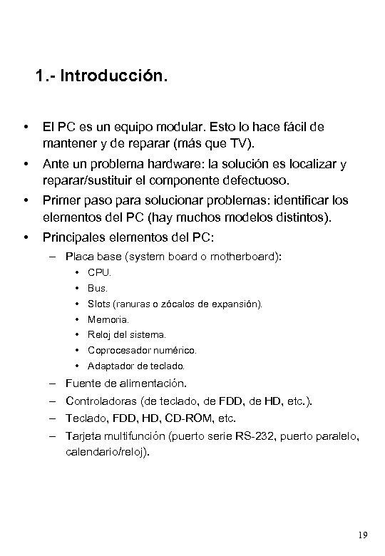1. - Introducción. • El PC es un equipo modular. Esto lo hace fácil