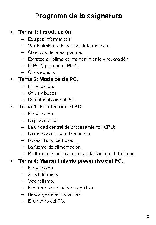 Programa de la asignatura • Tema 1: Introducción. – – – • Equipos informáticos.