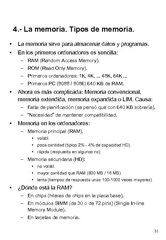 4. - La memoria. Tipos de memoria. • La memoria sirve para almacenar datos