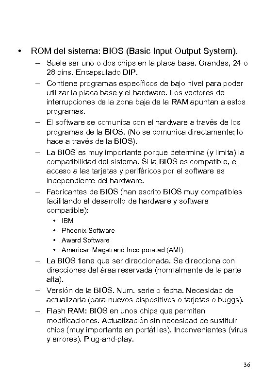 • ROM del sistema: BIOS (Basic Input Output System). – Suele ser uno
