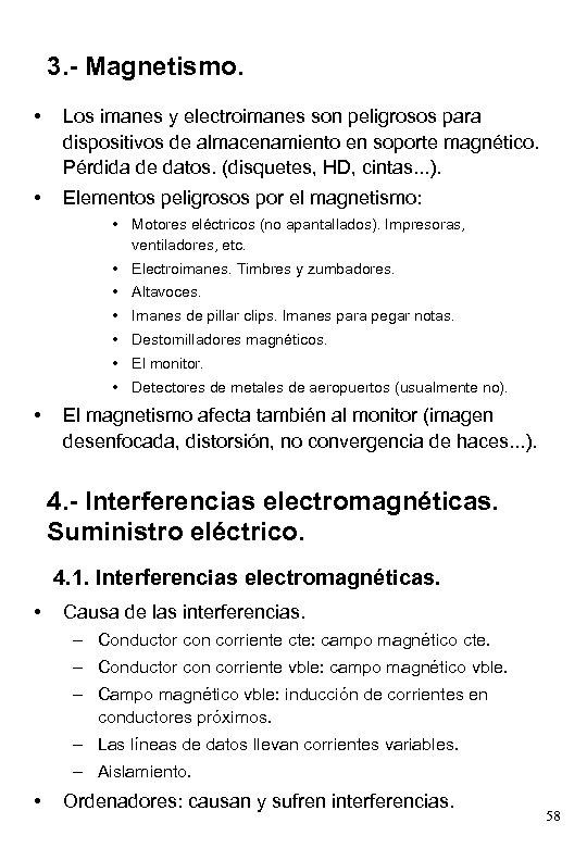 3. - Magnetismo. • Los imanes y electroimanes son peligrosos para dispositivos de almacenamiento