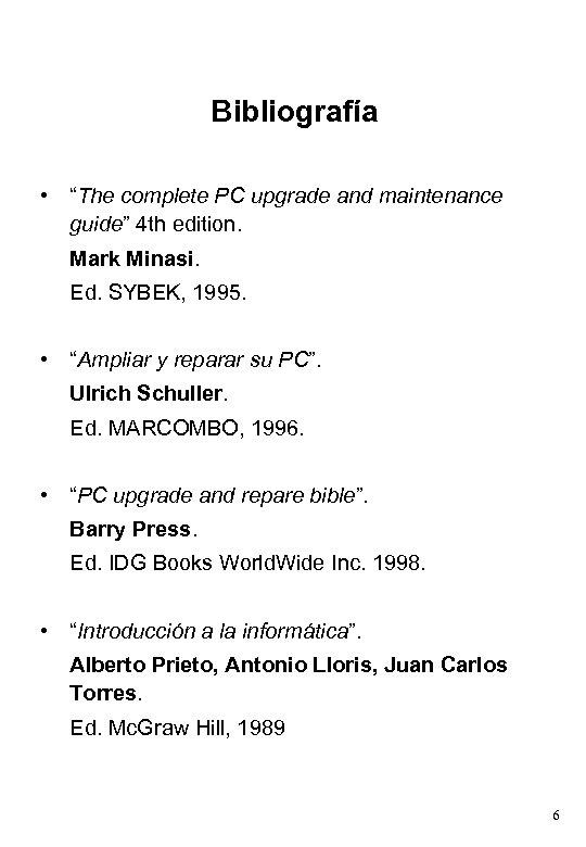 "Bibliografía • ""The complete PC upgrade and maintenance guide"" 4 th edition. Mark Minasi."