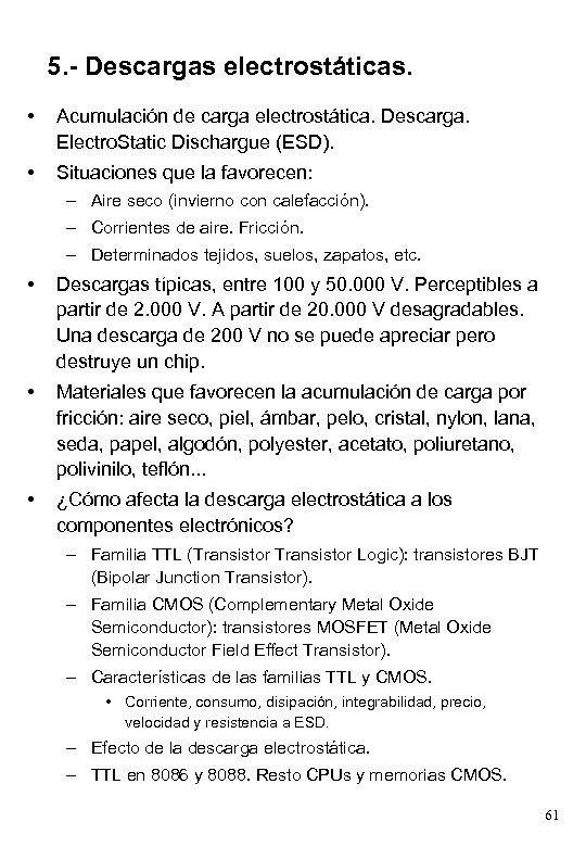 5. - Descargas electrostáticas. • Acumulación de carga electrostática. Descarga. Electro. Static Dischargue (ESD).