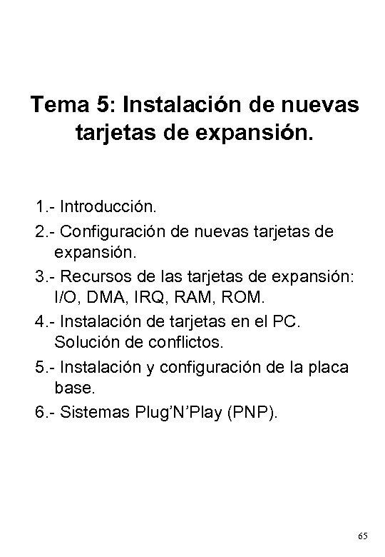 Tema 5: Instalación de nuevas tarjetas de expansión. 1. - Introducción. 2. - Configuración