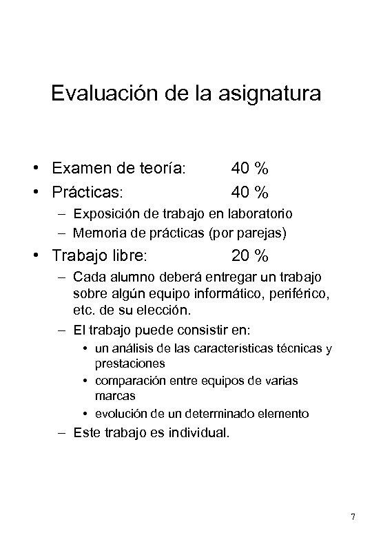 Evaluación de la asignatura • Examen de teoría: • Prácticas: 40 % – Exposición
