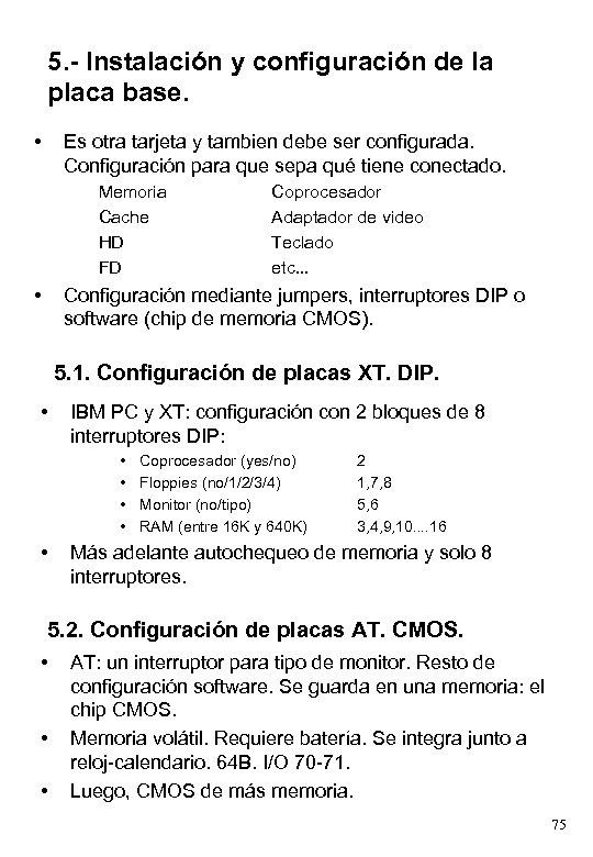 5. - Instalación y configuración de la placa base. • Es otra tarjeta y
