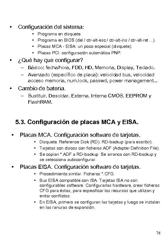 • Configuración del sistema: • • • Programa en disquete. Programa en BIOS