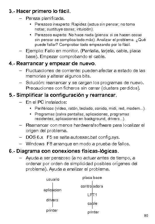 3. - Hacer primero lo fácil. – Pereza planificada. • Perezoso inexperto: Rapidez (actua