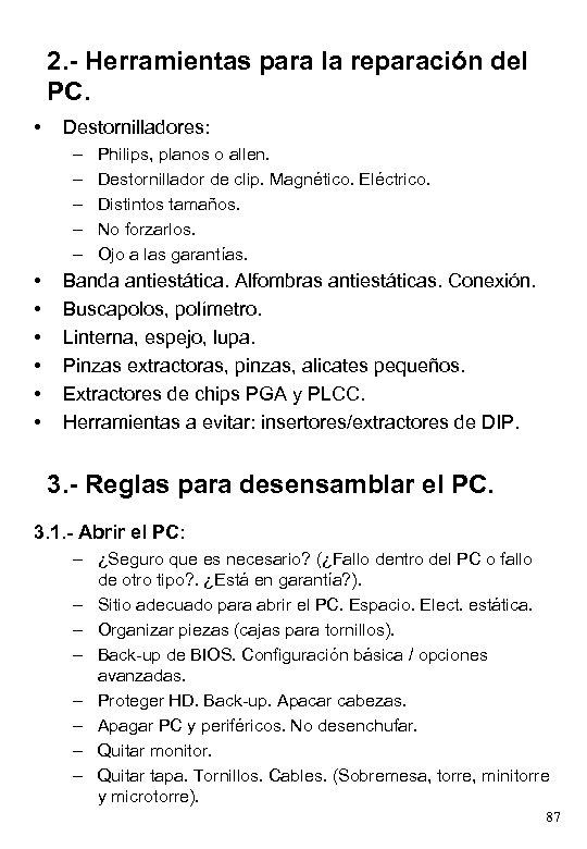 2. - Herramientas para la reparación del PC. • Destornilladores: – – – •