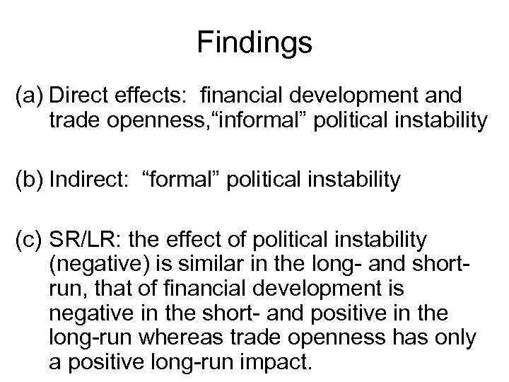 "Findings (a) Direct effects: financial development and trade openness, ""informal"" political instability (b) Indirect:"