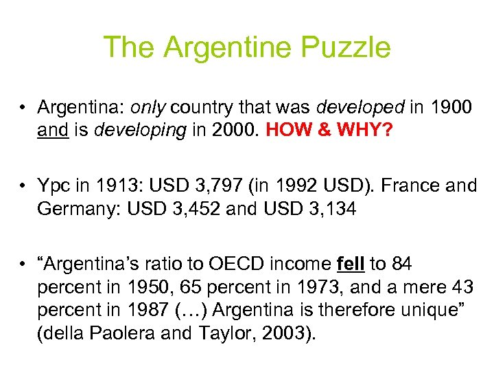 The Argentine Puzzle • Argentina: only country that was developed in 1900 and is