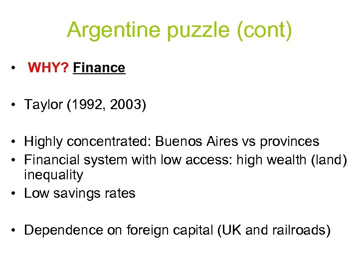 Argentine puzzle (cont) • WHY? Finance • Taylor (1992, 2003) • Highly concentrated: Buenos
