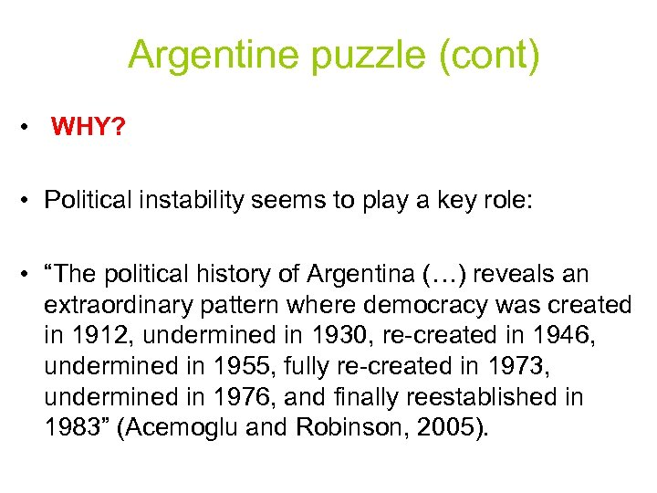 Argentine puzzle (cont) • WHY? • Political instability seems to play a key role: