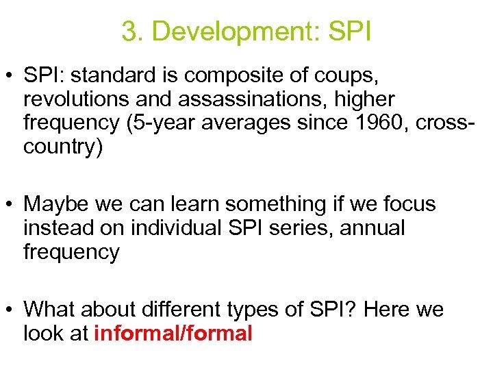 3. Development: SPI • SPI: standard is composite of coups, revolutions and assassinations, higher