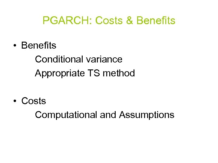PGARCH: Costs & Benefits • Benefits Conditional variance Appropriate TS method • Costs Computational