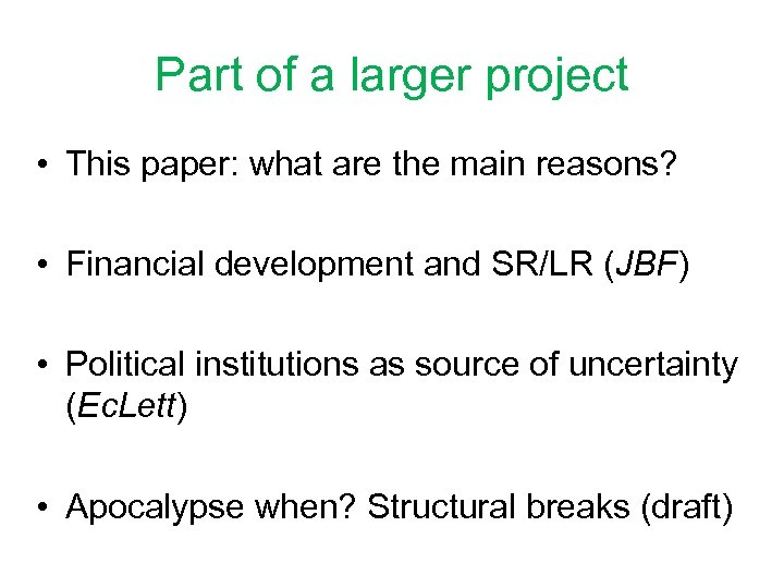 Part of a larger project • This paper: what are the main reasons? •