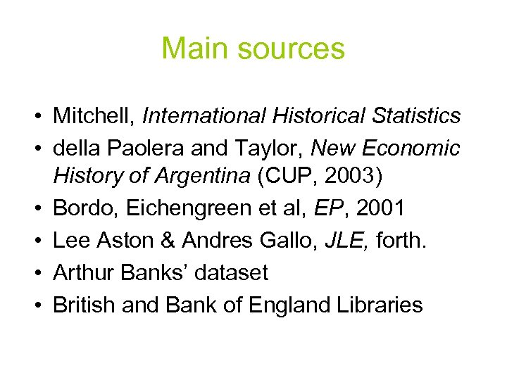 Main sources • Mitchell, International Historical Statistics • della Paolera and Taylor, New Economic