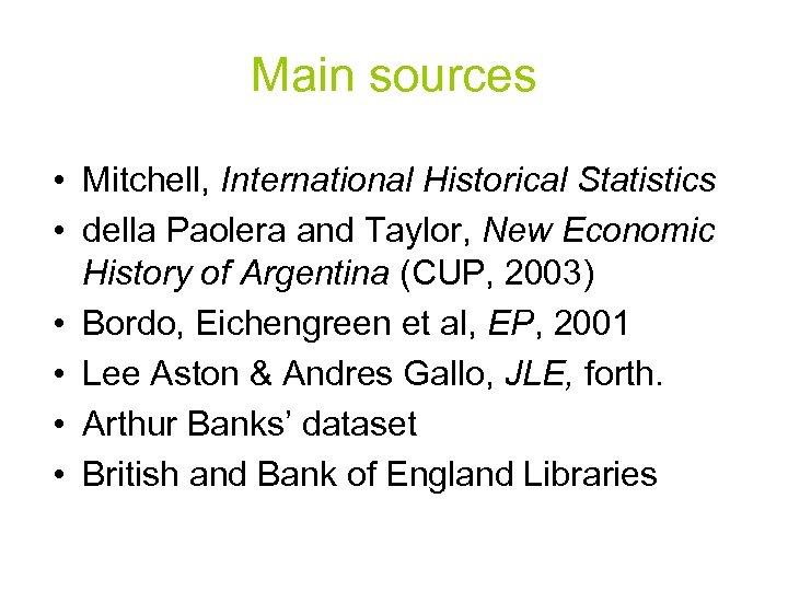 Main sources • Mitchell, International Historical Statistics • della Paolera and Taylor, New Economic