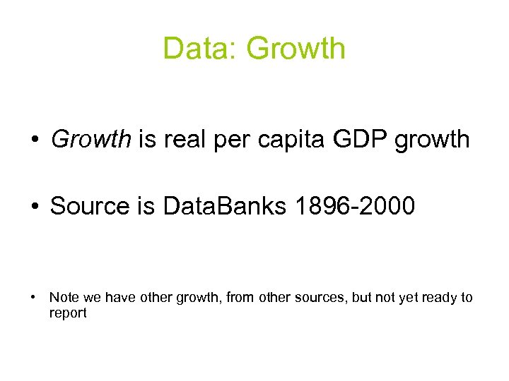 Data: Growth • Growth is real per capita GDP growth • Source is Data.