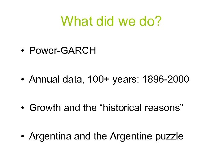What did we do? • Power-GARCH • Annual data, 100+ years: 1896 -2000 •