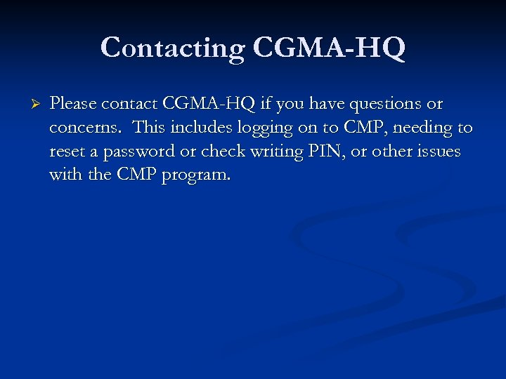 Contacting CGMA-HQ Ø Please contact CGMA-HQ if you have questions or concerns. This includes
