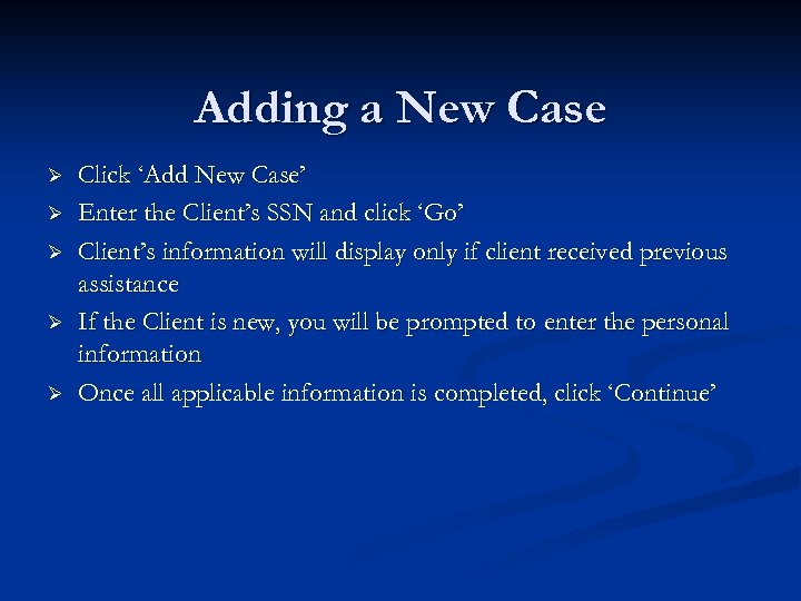 Adding a New Case Ø Ø Ø Click 'Add New Case' Enter the Client's