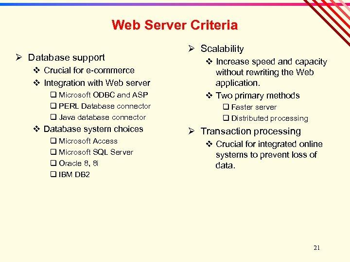 Web Server Criteria Ø Database support v Crucial for e-commerce v Integration with Web