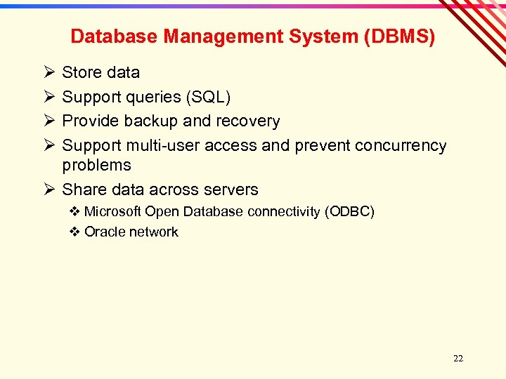 Database Management System (DBMS) Ø Ø Store data Support queries (SQL) Provide backup and