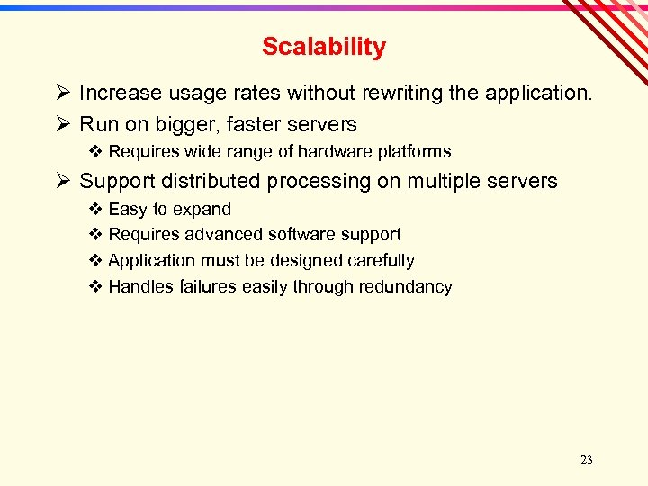 Scalability Ø Increase usage rates without rewriting the application. Ø Run on bigger, faster