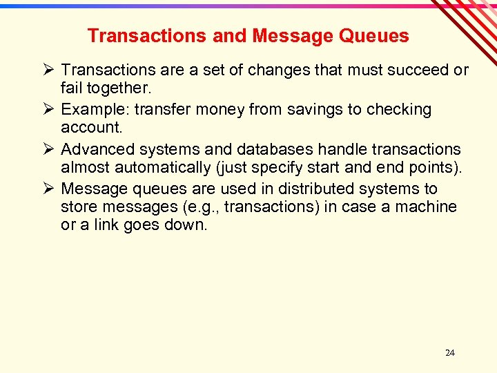 Transactions and Message Queues Ø Transactions are a set of changes that must succeed