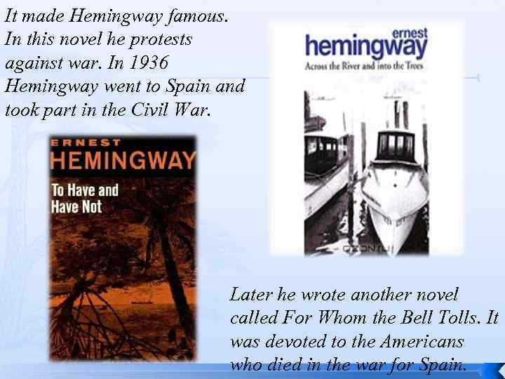 It made Hemingway famous. In this novel he protests against war. In 1936 Hemingway