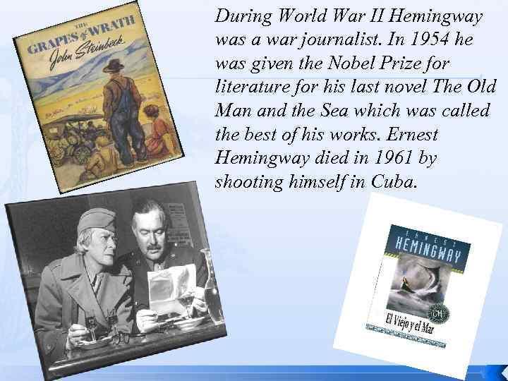 During World War II Hemingway was a war journalist. In 1954 he was given